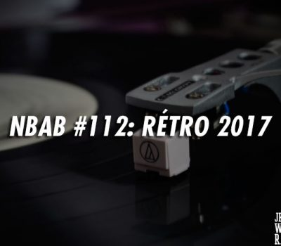 NBAB #112 – RÉTRO 2017