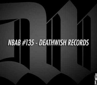 NBAB #135 – DEATHWISH RECORDS